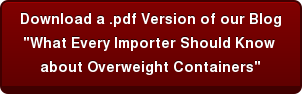"Download a .pdf Version of our Blog ""What Every Importer Should Know  about Overweight Containers"""